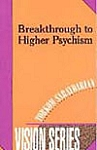 BREAKTHROUGH TO HIGHER PSYCHISM , Vision Series #1