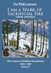 DVD- I AM A SPARK OF SACRIFICIAL FIRE