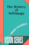 MYSTERY OF THE SELF-IMAGE, THE - (Vision series #6)