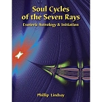 SOUL CYCLES OF THE SEVEN RAYS : Esoteric Astrology and Initiation (Phillip Lindsay )