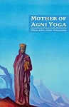MOTHER OF AGNI YOGA (new edition - Agni Yoga booklet)