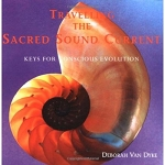 TRAVELING THE SACRED SOUND CURRENT: Keys for Conscious Evolution