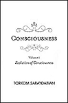 CONSCIOUSNESS, VOL. 1: EVOLUTION OF CONSCIOUSNESS
