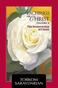 TEACHINGS OF THE CHRIST VOLUME 4: :The Resurrection  of Christ